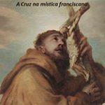 A Cruz na mística franciscana